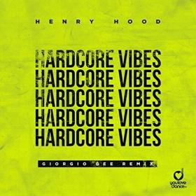 HENRY HOOD - HARDCORE VIBES (GIORGIO GEE REMIX)
